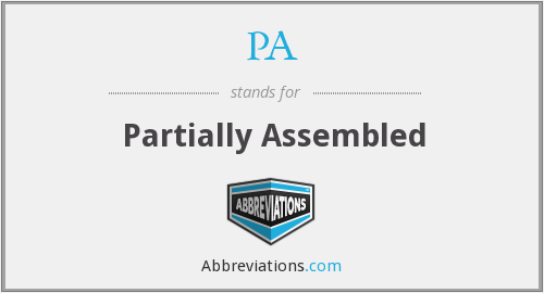 PA - Partially Assembled