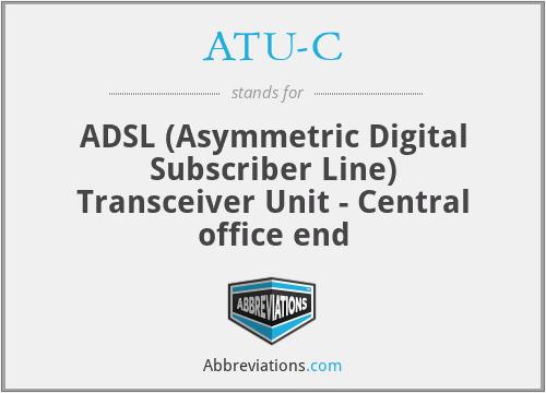 ATU-C - ADSL (Asymmetric Digital Subscriber Line) Transceiver Unit - Central office end