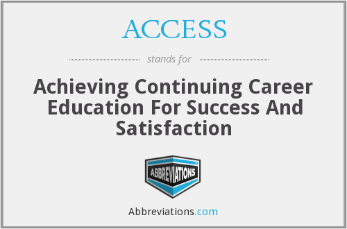 ACCESS - Achieving Continuing Career Education For Success And Satisfaction