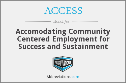 ACCESS - Accomodating Community Centered Employment for Success and Sustainment