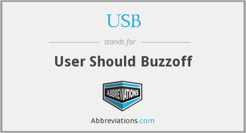 USB - User Should Buzzoff