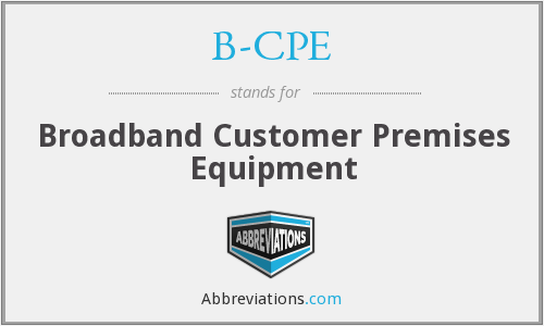 B-CPE - Broadband Customer Premises Equipment