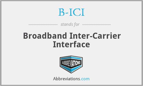 B-ICI - Broadband Inter-Carrier Interface