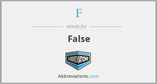 What does False stand for?
