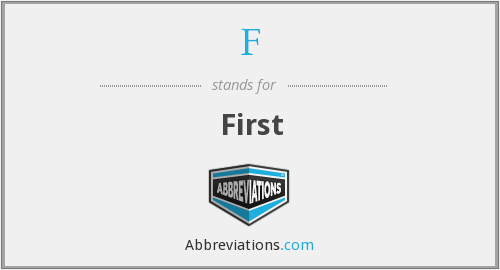 F - First