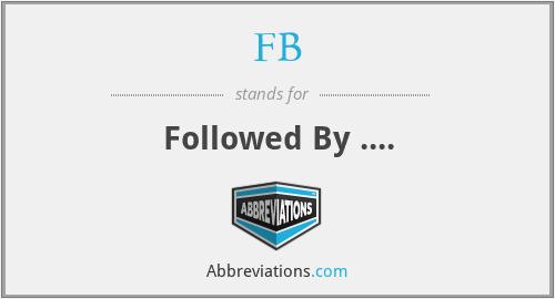 FB - Followed By ....