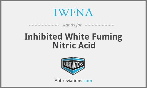 IWFNA - Inhibited White Fuming Nitric Acid