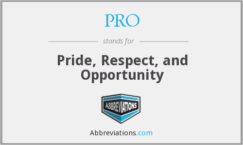 PRO - Pride, Respect, and Opportunity
