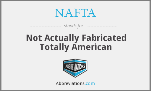 NAFTA - Not Actually Fabricated Totally American
