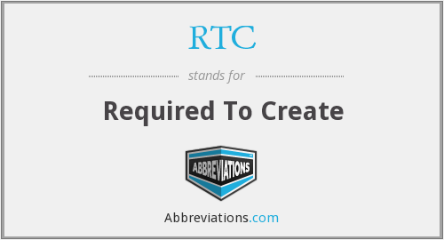 RTC - Required To Create