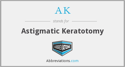 AK - Astigmatic Keratotomy
