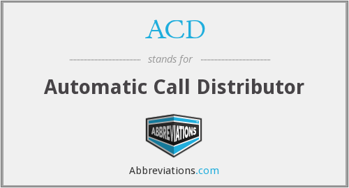 ACD - Automatic Call Distributor