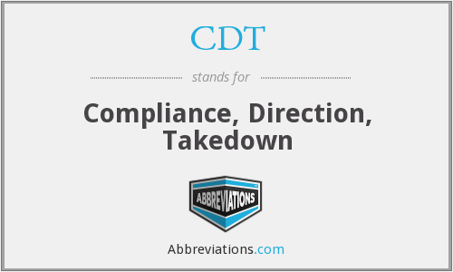 CDT - Compliance, Direction, Takedown
