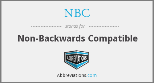 NBC - Non-Backwards Compatible