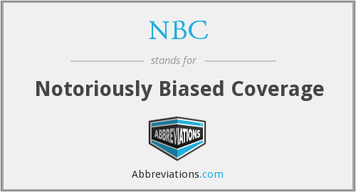 NBC - Notoriously Biased Coverage