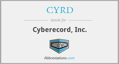 CYRD - Cyberecord, Inc.