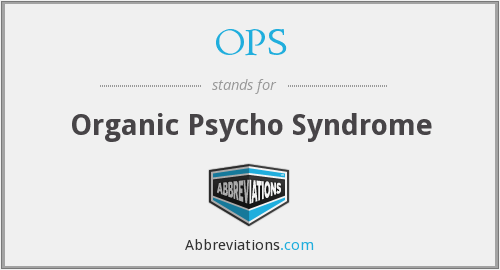 OPS - Organic Psycho Syndrome