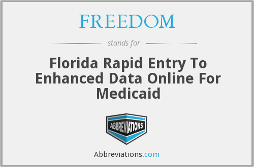 FREEDOM - Florida Rapid Entry To Enhanced Data Online For Medicaid