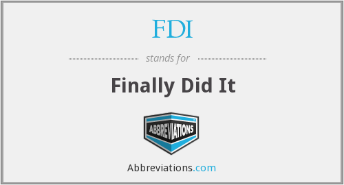 FDI - Finally Did It