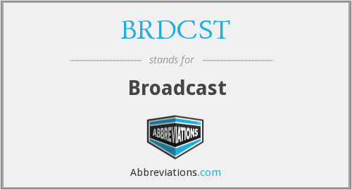 What does BRDCST stand for?