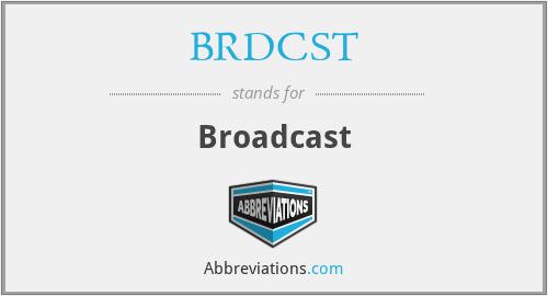 BRDCST - Broadcast