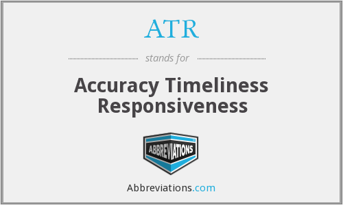 ATR - Accuracy Timeliness Responsiveness