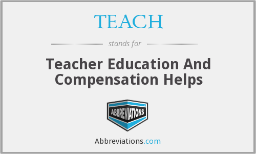 TEACH - Teacher Education And Compensation Helps