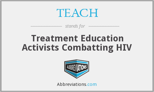 TEACH - Treatment Education Activists Combatting HIV