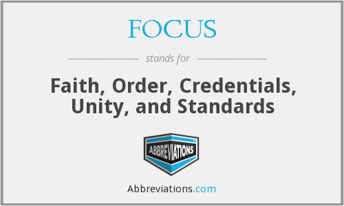 FOCUS - Faith, Order, Credentials, Unity, and Standards