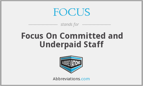 FOCUS - Focus On Committed and Underpaid Staff
