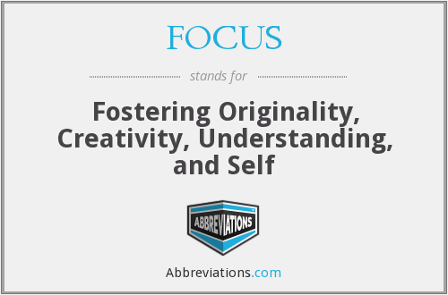 FOCUS - Fostering Originality, Creativity, Understanding, and Self