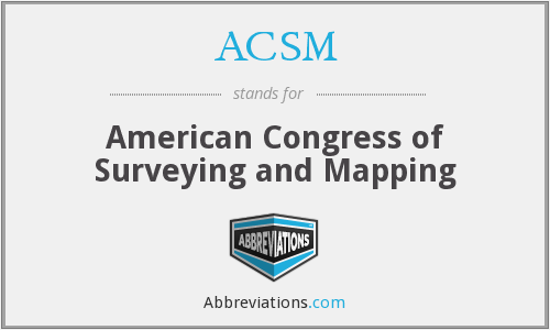 ACSM - American Congress of Surveying and Mapping