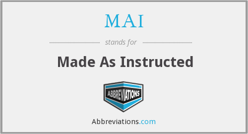 MAI - Made As Instructed