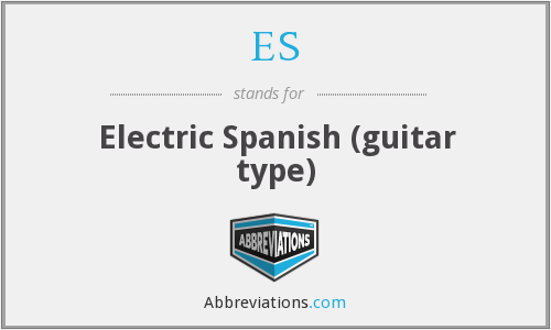 ES - Electric Spanish (guitar type)