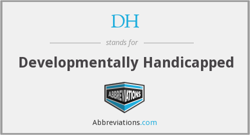 DH - Developmentally Handicapped