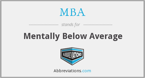 MBA - Mentally Below Average
