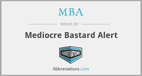 MBA - Mediocre Bastard Alert