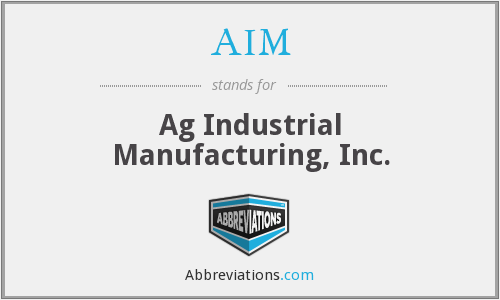 AIM - Ag Industrial Manufacturing, Inc.