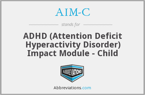 AIM-C - ADHD (Attention Deficit Hyperactivity Disorder) Impact Module - Child