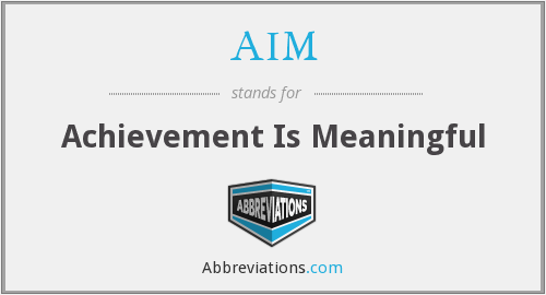 AIM - Achievement Is Meaningful