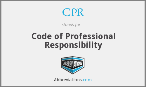 CPR - Code of Professional Responsibility
