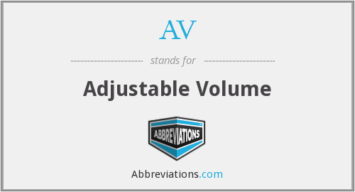 AV - Adjustable Volume