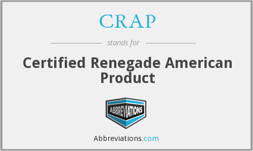 CRAP - Certified Renegade American Product