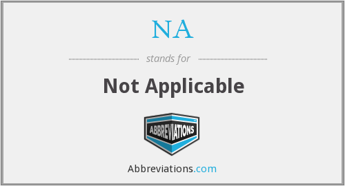 NA - Not Applicable