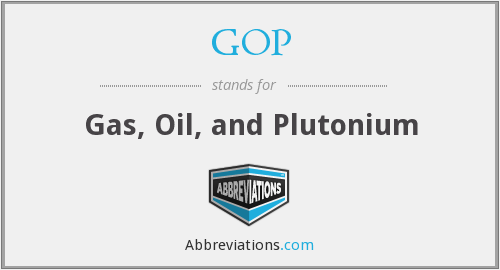 GOP - Gas, Oil, and Plutonium