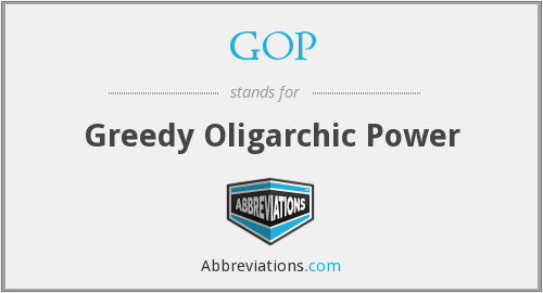GOP - Greedy Oligarchic Power