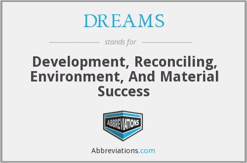 DREAMS - Development, Reconciling, Environment, And Material Success