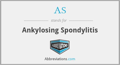 AS - Ankylosing Spondylitis