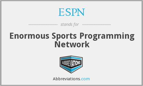 ESPN - Enormous Sports Programming Network