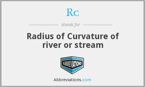 Rc - Radius of Curvature of river or stream